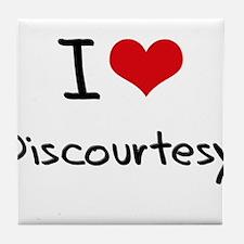 I Love Discourtesy Tile Coaster
