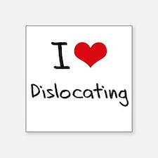 I Love Dislocating Sticker