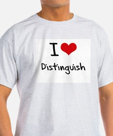 I Love Distinguish T-Shirt