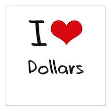 "I Love Dollars Square Car Magnet 3"" x 3"""