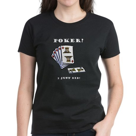 Poker? I Just Did! Women's Dark T-Shirt