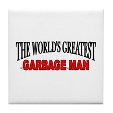 """""""The World's Greatest Garbage Man"""" Tile Coaster"""
