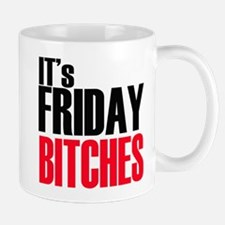 It's Friday Bitches Mug