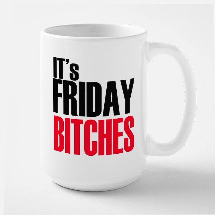 It's Friday Bitches Large Mug