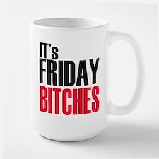 It's Friday Bitches Mug