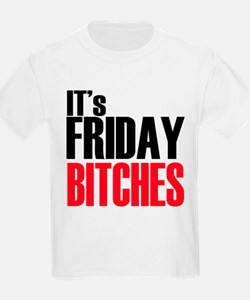 It's Friday Bitches T-Shirt