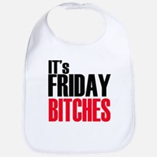 It's Friday Bitches Bib