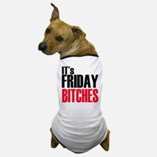 It's Friday Bitches Dog T-Shirt