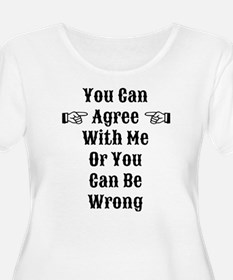 Agree Or Be Wrong T-Shirt