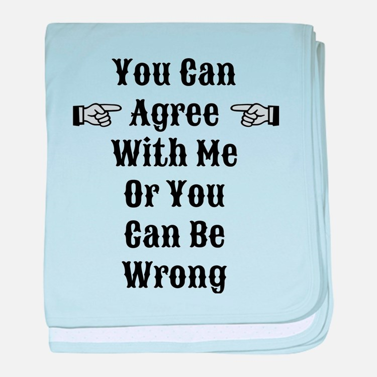 Agree Or Be Wrong baby blanket