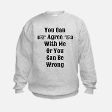 Agree Or Be Wrong Sweatshirt