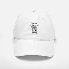 Agree Or Be Wrong Baseball Baseball Cap