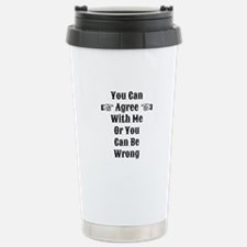 Agree Or Be Wrong Travel Mug