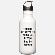 Agree Or Be Wrong Water Bottle