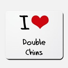 I Love Double Chins Mousepad
