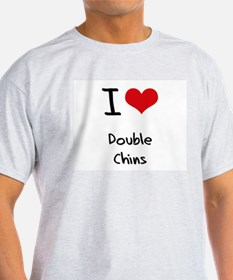 I Love Double Chins T-Shirt