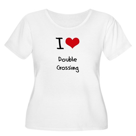 I Love Double Crossing Plus Size T-Shirt
