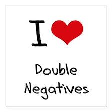 "I Love Double Negatives Square Car Magnet 3"" x 3"""