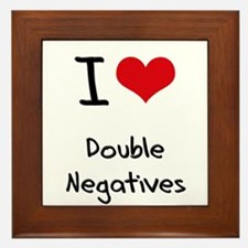 I Love Double Negatives Framed Tile