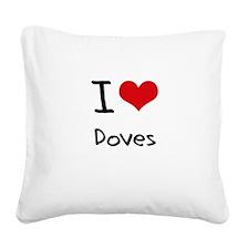 I Love Doves Square Canvas Pillow