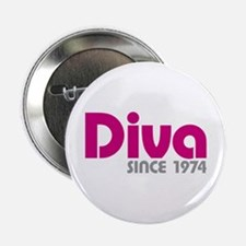 "Diva Since 1974 2.25"" Button"