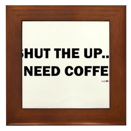 Shut the Up... I need Coffee Framed Tile