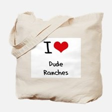 I Love Dude Ranches Tote Bag