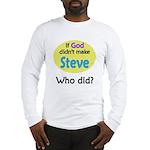 Who Made Steve? Long Sleeve T-Shirt