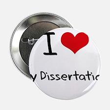 """I Love My Dissertation 2.25"""" Button"""