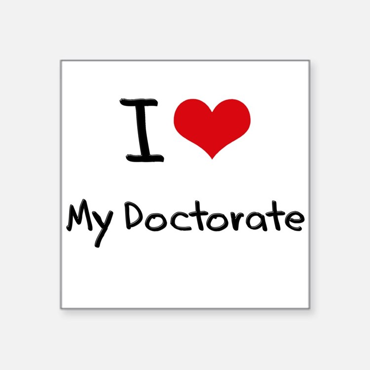 I Love My Doctorate Sticker