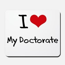 I Love My Doctorate Mousepad