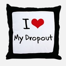 I Love My Dropout Throw Pillow