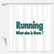 Running. What else is there? Shower Curtain