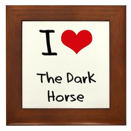I Love The Dark Horse Framed Tile