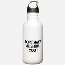 DONT MAKE ME SHHH Water Bottle