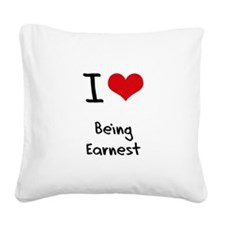 I love Being Earnest Square Canvas Pillow