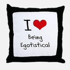 I love Being Egotistical Throw Pillow