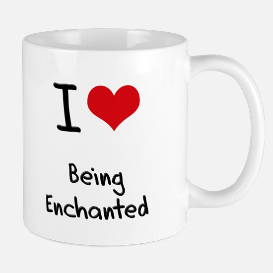 I love Being Enchanted Mug