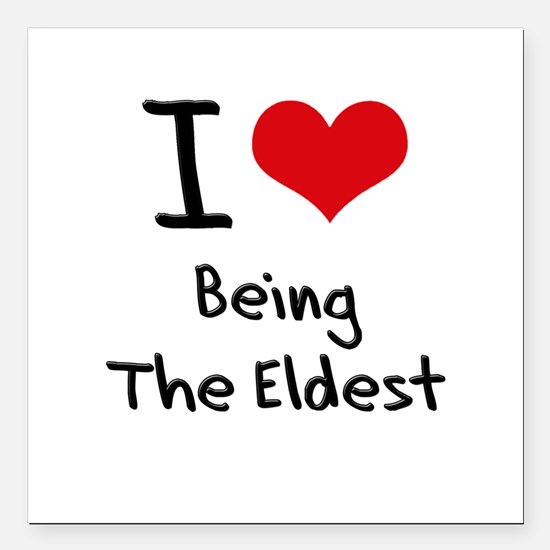 """I love Being The Eldest Square Car Magnet 3"""" x 3"""""""