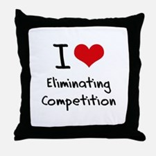 I love Eliminating Competition Throw Pillow