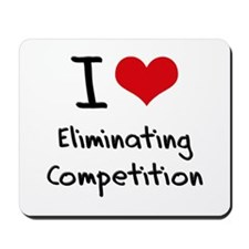 I love Eliminating Competition Mousepad