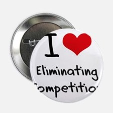 """I love Eliminating Competition 2.25"""" Button"""