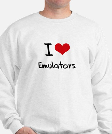 I love Emulators Sweatshirt