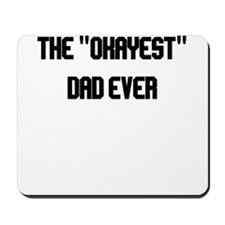 THE OKAYEST DAD EVER Mousepad