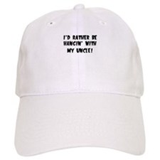 ID RATHER BE HANGIN WITH MY UNCLE Baseball Baseball Cap