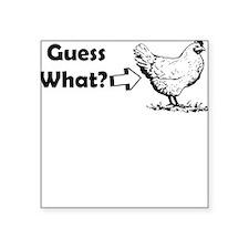 GUESS WHAT CHICKEN BUTT Sticker
