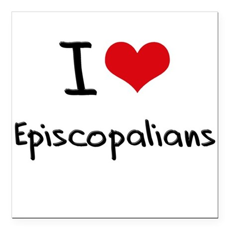 "I love Episcopalians Square Car Magnet 3"" x 3"""