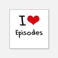 I love Episodes Sticker