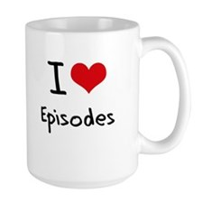 I love Episodes Mug