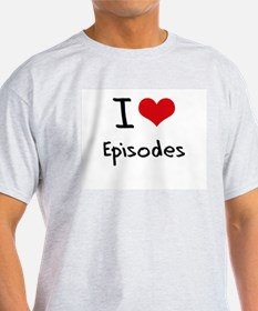 I love Episodes T-Shirt